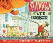 Balloons over Broadway: The True Story of the Puppeteer of Macy 's Parade