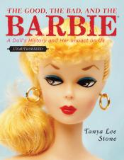 The Good, the Bad, and the Barbie by Tanya Lee Stone book cover