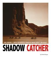 Shadow Catcher: How Edward S. Curtis Documented American Indian Dignity and Beauty (Ebook)