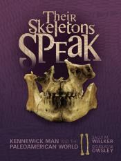 Their Skeletons Speak: Kennewick Man and the Paleoamerican World