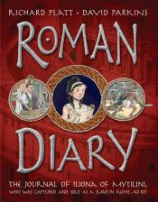 Roman Diary: The Journal of Iliona of Mytilini, Who Was Captured and Sold as a Slave in Rome, AD 107