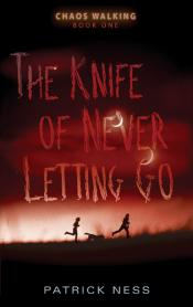 The Knife of Never Letting Go: Chaos Walking, Book One
