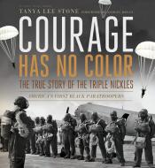 Courage Has No Color: The True Story of the Triple Nickles