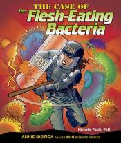 The Case of the Flesh-Eating Bacteria: Annie Biotica Solves Skin Disease Crimes (ebook)