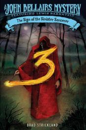 The Sign of the Sinister Sorcerer: A John Bellairs Mystery Featuring Lewis Barnavelt