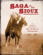 Saga of the Sioux: An Adaptation of Dee Brown's <i>Bury My Heart at Wounded Knee</i>