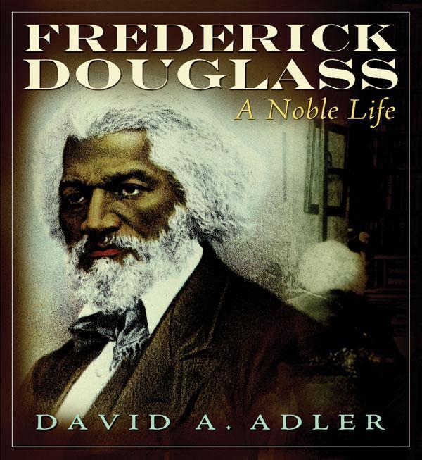 Narrative Of The Life Of Frederick Douglass Quotes: Book Wind: Frederick Douglass: A Noble Life By David Adler