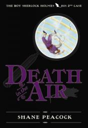 Death in the Air: The Boy Sherlock Holmes, His 2nd Case
