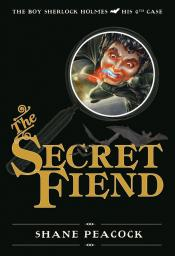The Secret Fiend: The Boy Sherlock Holmes, His 4th Case