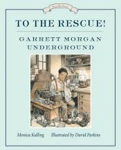 To the Rescue!: Garrett Morgan Underground