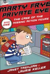 The Case of the Missing Action Figure: Marty Frye, Private Eye, Book One