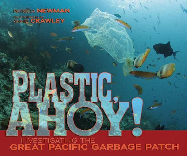 Plastic, Ahoy!: Investigating the Great Pacific Garbage Patch (Nonfiction