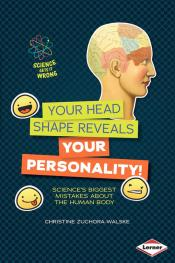 Your Head Shape Reveals Your Personality!: Science's Biggest Mistakes about the Human Body (ebook)