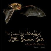The Case of the Vanishing Little Brown Bats: A Scientific Mystery (Ebook)