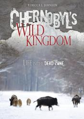 Chernobyl's Wild Kingdom: Life in the Dead Zone (Ebook)