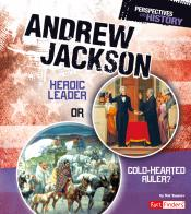 Andrew Jackson: Heroic Leader or Cold-hearted Ruler? (ebook)