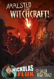 Arrested for Witchcraft!: Nickolas Flux and the Salem Witch Trials
