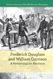 Frederick Douglass and William Garrison: A Partnership for Abolition