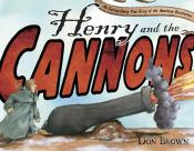 Henry and the Cannons: An Extraordinary True Story of the American Revolution