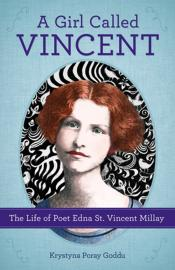 A Girl Called Vincent: The Life of Poet Edna St. Vincent Millay