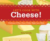 Let's Cook with Cheese!: Delicious & Fun Cheese Dishes Kids Can Make (ebook)