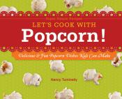 Let's Cook with Popcorn!: Delicious & Fun Popcorn Dishes Kids Can Make (ebook)