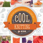 Cool Knitting for Kids: A Fun and Creative Introduction to Fiber Art