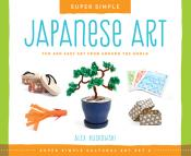 Super Simple Japanese Art: Fun and Easy Art from Around the World (Ebook)