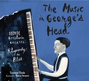 The Music in George's Head: George Gershwin Creates <i>Rhapsody in Blue</i>
