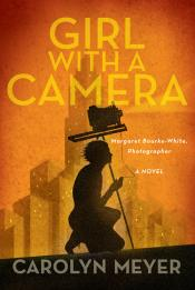 Girl with a Camera: Margret Bourke-White, Photograher: A Novel