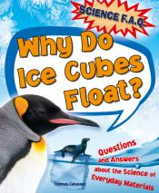 Why Do Ice Cubes Float?: Questions and Answers about the Science of Everyday Materials